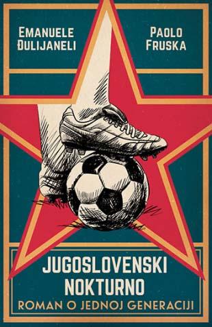 JUGOSLOVENSKI NOKTURNO: roman o jednoj generaciji
