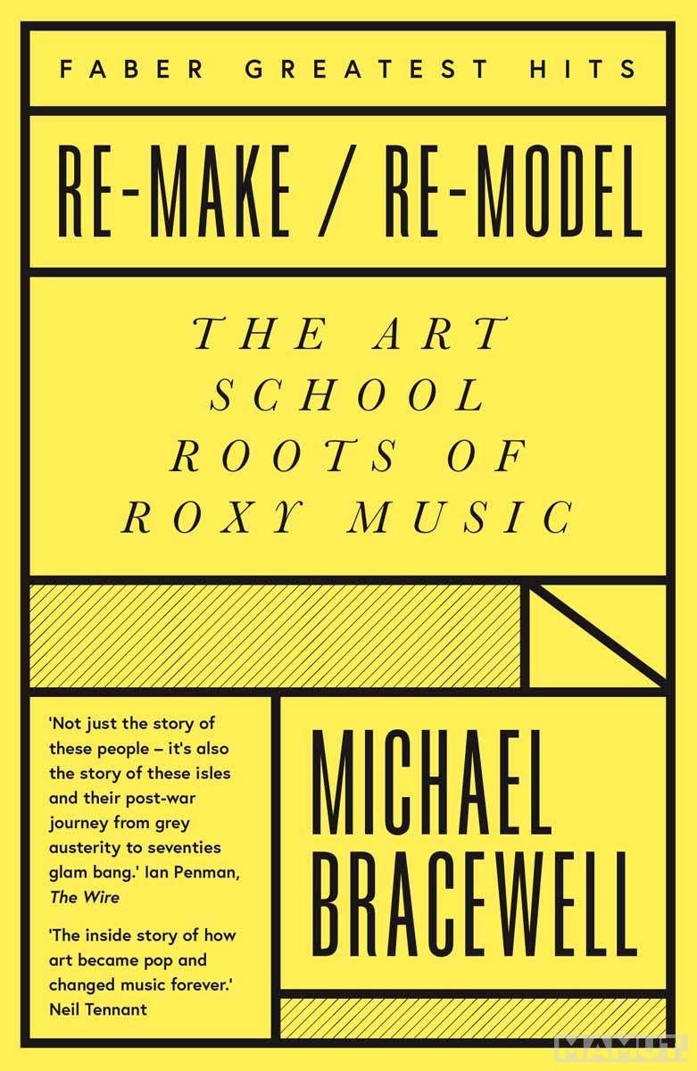 REMAKE REMODEL The Art School Roots of Roxy Music